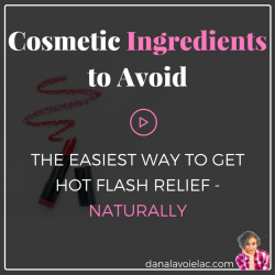 the easiest way to get hot flash relief naturally by knowing which cosmetic ingredients to avoid