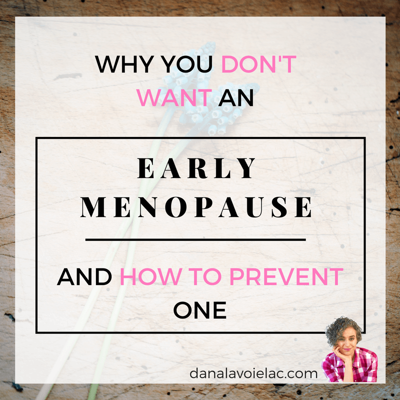 why you dont want an early menopause and how to prevent one