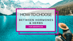how to choose herbs or hormones for menopause