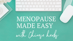 menopause made easy with chinese herbs the online course