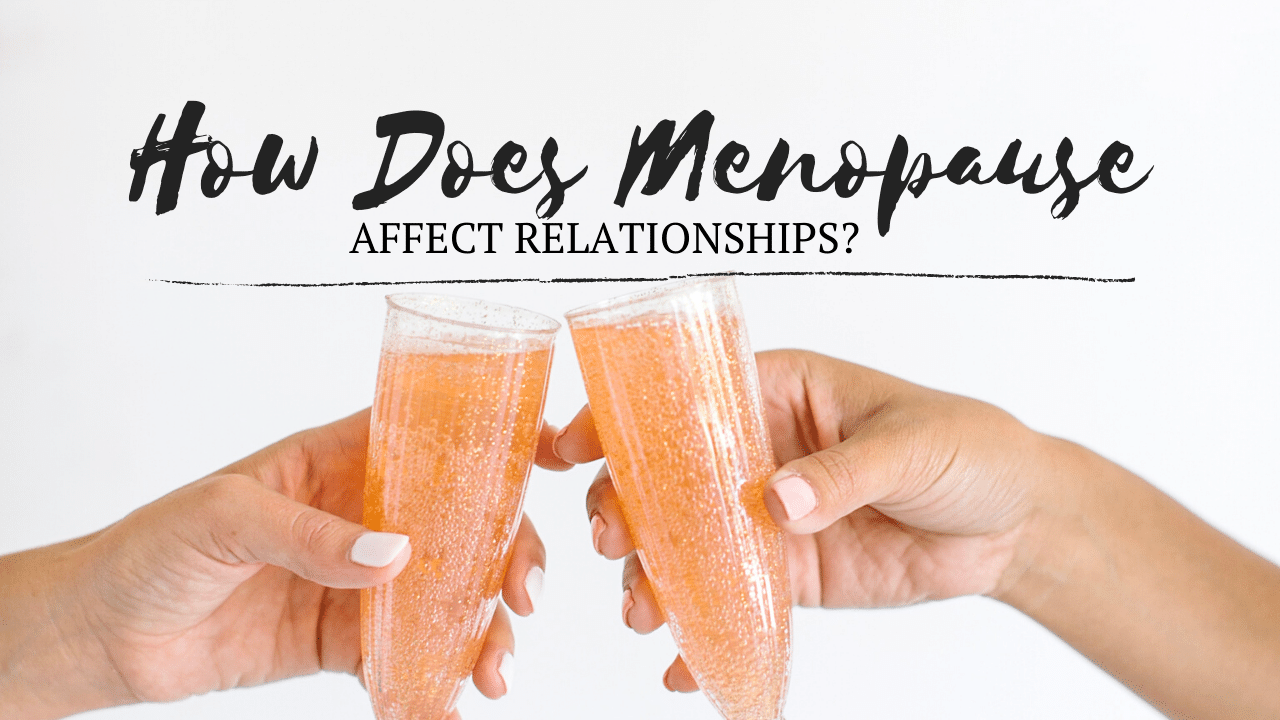 how does menopause affect relationships
